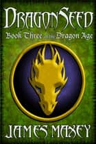 Dragonseed ebook by James Maxey