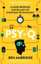 Psy-Q - You know your IQ - now test your psychological intelligence ebook by Ben Ambridge