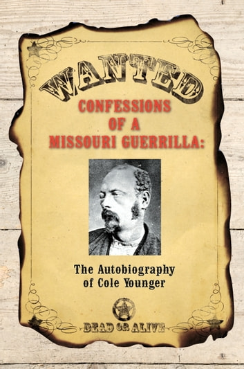 Confessions of a Missouri Guerrilla: The Autobiography of Cole Younger ebook by Cole Younger