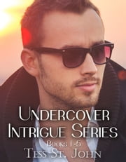 Undercover Intrigue Series ~ Boxed Set ~ Books 1-5 ebook by Tess St. John