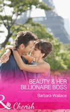 Beauty & Her Billionaire Boss (Mills & Boon Cherish) (In Love with the Boss, Book 2) ebook by Barbara Wallace