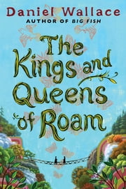 The Kings and Queens of Roam - A Novel ebook by Daniel Wallace