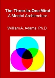 The Three-In-One Mind ebook by William A. Adams