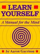 Learn Yourself: A Manual for the Mind ebook by Aaron Garrison