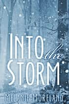 Into The Storm ebook by Melanie Moreland