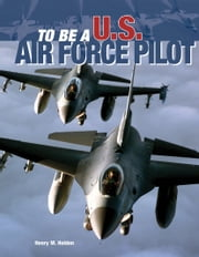To Be a U.S. Air Force Pilot eBook von Henry Holden