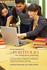Leveraging the ePortfolio for Integrative Learning - A Faculty Guide to Classroom Practices for Transforming Student Learning ebook by Terry Rhodes,Candyce Reynolds,Judith Patton