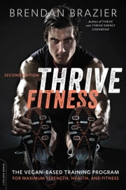 Thrive Fitness, second edition - The Vegan-Based Training Program for Maximum Strength, Health, and Fitness ebook by Brendan Brazier,Venus Williams