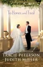 To Honor and Trust (Bridal Veil Island) ebook by Tracie Peterson, Judith Miller