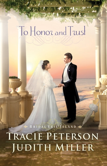 To Honor and Trust (Bridal Veil Island) ebook by Tracie Peterson,Judith Miller