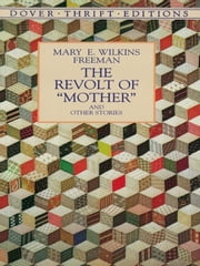 "The Revolt of ""Mother"" and Other Stories ebook by Mary E. Wilkins Freeman"