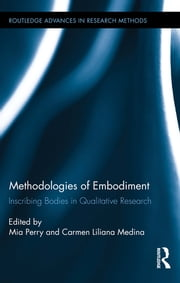 Methodologies of Embodiment - Inscribing Bodies in Qualitative Research ebook by Mia Perry,Carmen Liliana Medina