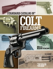 Standard Catalog of Colt Firearms ebook by