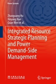 Integrated Resource Strategic Planning and Power Demand-Side Management ebook by Zhaoguang Hu,Xinyang Han,Quan Wen