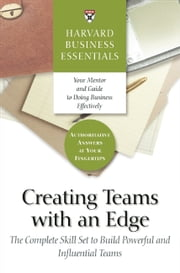 Creating Teams With an Edge - The Complete Skill Set to Build Powerful and Influential Teams ebook by Harvard Business School Press