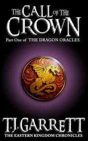 The Call of the Crown - The Dragon Oracles - Part One ebook by T.J.Garrett