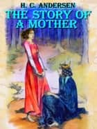 The Story of a Mother ebook by Hans Christian Andersen, Daniel Coenn (illustrator)