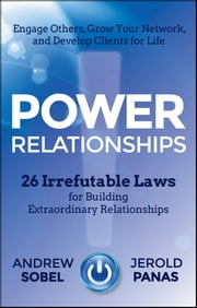 Power Relationships - 26 Irrefutable Laws for Building Extraordinary Relationships ebook by Andrew Sobel,Jerold Panas
