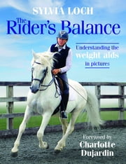 The Rider's Balance - Understanding the weight aids in pictures ebook by Sylvia Loch, Charlotte Dujardin, CBE,...