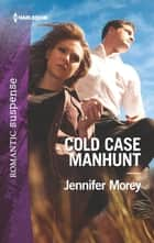 Cold Case Manhunt ebook by Jennifer Morey