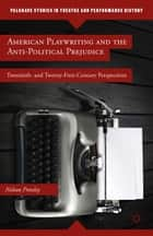 American Playwriting and the Anti-Political Prejudice ebook by N. Pressley
