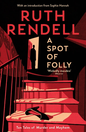 A Spot of Folly - Ten Tales of Murder and Mayhem ebook by Ruth Rendell