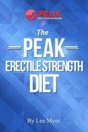 Peak Erectile Strength Diet ebook by Lee Myer