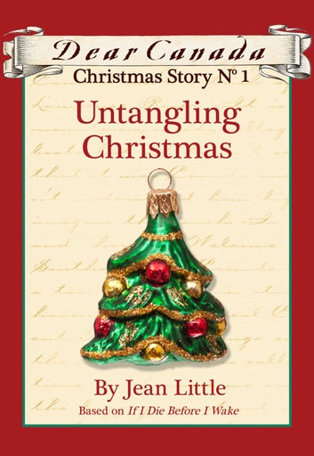 Dear Canada Christmas Story No. 1: Untangling Christmas ebook by Jean Little