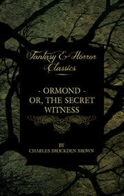 Ormond - Or, The Secret Witness ebook by Charles Brockden Brown