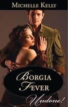 Borgia Fever ebook by Michelle Kelly