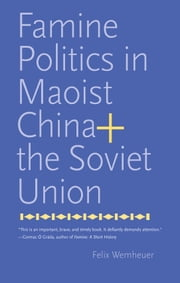 Famine Politics in Maoist China and the Soviet Union ebook by Felix Wemheuer