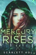 Mercury Rises ebook by Scarlett Kol