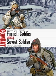 Finnish Soldier vs Soviet Soldier - Winter War 1939–40 ebook by David Campbell,Johnny Shumate