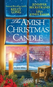 The Amish Christmas Candle ebook by Kelly Long, Jennifer Beckstrand, Lisa Jones Baker