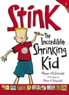 Stink: The Incredible Shrinking Kid ebook by Megan McDonald, Peter H. Reynolds