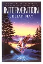 Intervention ebook by Julian May, Ted Dikty