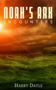 Noah's Ark: Encounters ebook by Harry Dayle