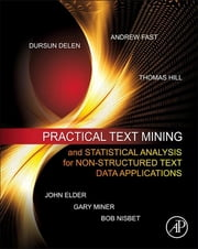 Practical Text Mining and Statistical Analysis for Non-structured Text Data Applications ebook by Gary Miner,John Elder IV,Thomas Hill,Robert Nisbet,Dursun Delen,Andrew Fast