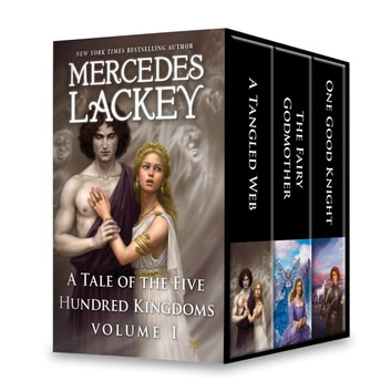 A Tale of the Five Hundred Kingdoms Volume 1 - A Tangled Web\The Fairy Godmother\One Good Knight ebook by Mercedes Lackey