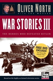 War Stories III - The Heroes Who Defeated Hitler ebook by Oliver L. North,Joe Musser