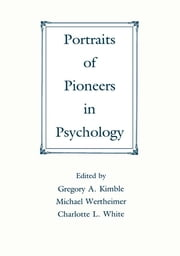Portraits of Pioneers in Psychology ebook by Gregory A. Kimble,Michael Wertheimer,Charlotte White