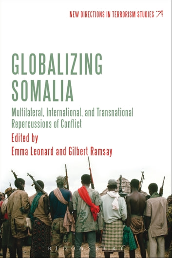 Globalizing Somalia - Multilateral, International and Transnational Repercussions of Conflict ebook by