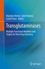 Transglutaminases - Multiple Functional Modifiers and Targets for New Drug Discovery ebook by Kiyotaka Hitomi,Soichi Kojima,Laszlo Fesus