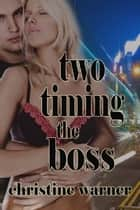 Two-Timing the Boss ebook by Christine  Warner