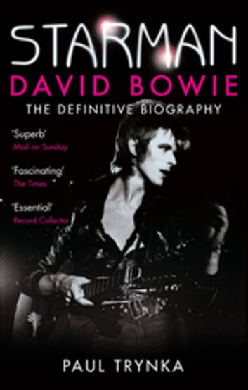Starman - David Bowie - The Definitive Biography ebook by Paul Trynka