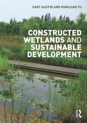Constructed Wetlands and Sustainable Development ebook by Gary Austin,Kongjian Yu