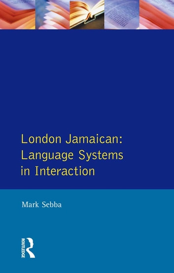 London Jamaican - Language System in Interaction ebook by Mark Sebba