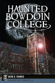 Haunted Bowdoin College ebook by David R. Francis,Erica Ostermann