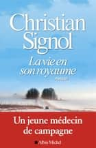 La Vie en son royaume eBook by Christian Signol