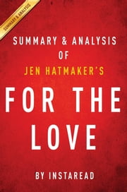 Summary of For the Love - by Jen Hatmaker | Summary & Analysis ebook by Instaread Summaries